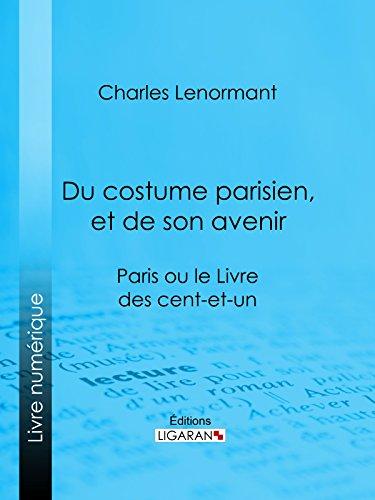 Costumes Parisien (Du costume parisien, et de son avenir: Paris ou le Livre des cent-et-un (French Edition))