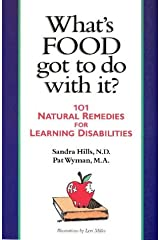 What's Food Got to Do With It?: 101 Natural Remedies for Learning Disabilities Paperback