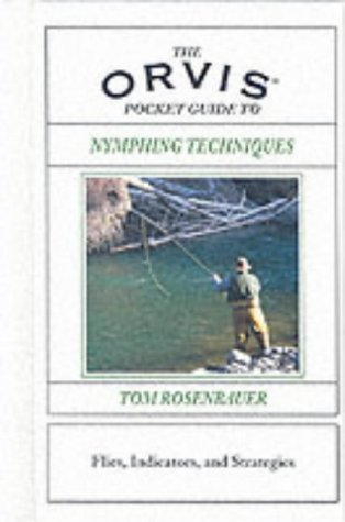 The Orvis Pocket Guide to Nymphing Techniques: Flies, Indicators and Strategies (Orvis Pocket Guides) by Tom Rosenbauer (1-Aug-2002) Hardcover (Indicator Orvis)