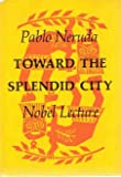 Toward the Splendid City, Pablo Neruda, 0374278504