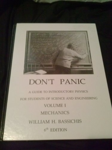Don't Panic: A Guide to Introductory Physics for Students of Science and Engineering: Mechanics (Volume 1 (Mechanics))