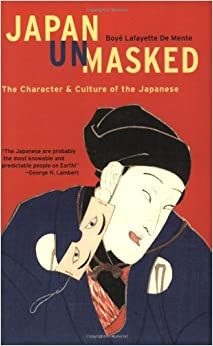 Japan Unmasked: The Character and Culture of the Japanese