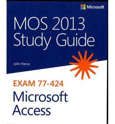 Read Online [(MOS 2013 Study Guide for Microsoft Access )] [Author: John Pierce] [Jul-2013] pdf epub