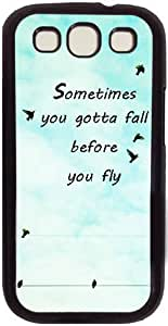 Characteristic Quote Sometimes You Gotta Fall Before You Fly Theme Case for Samsung Galaxy S3 I9300 PC Material Black