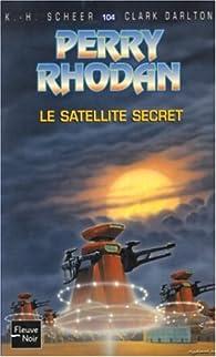 Perry Rhodan, tome 104 : Le Satellite secret par Karl-Herbert Scheer