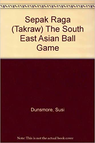 Sepak Raga (Takraw) The South East Asian Ball Game