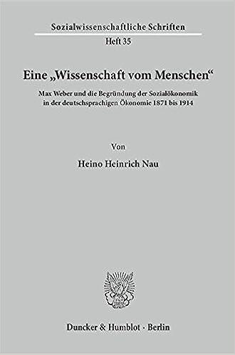 Eine Wissenschaft Vom Menschen Max Weber Und Die