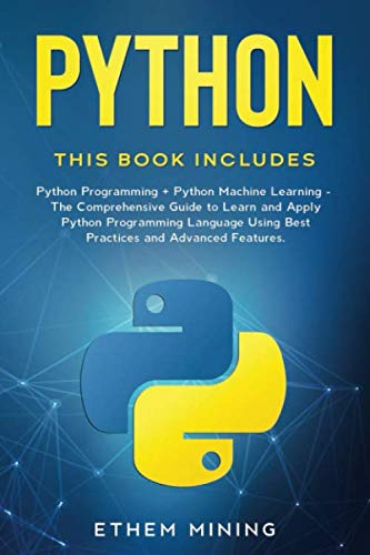 Python: 2 Books in 1: Basic Programming & Machine Learning – The Comprehensive Guide to Learn and Apply Python Programming Language Using Best Practices and Advanced Features.