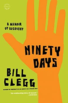 Ninety Days: A Memoir of Recovery by [Clegg, Bill]