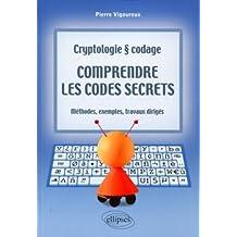 Cryptologie ET Codage Comprendre les Codes Secrets Methodes Exempl
