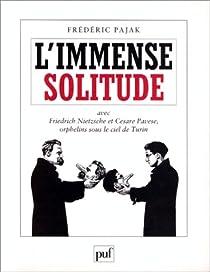 L'immense solitude : Avec Friedrich Nietzsche et Cesare Pavese, orphelins sous le ciel de Turin par Pajak