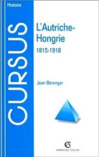 L'Autriche-Hongrie, 1815-1918 par Jean Bérenger