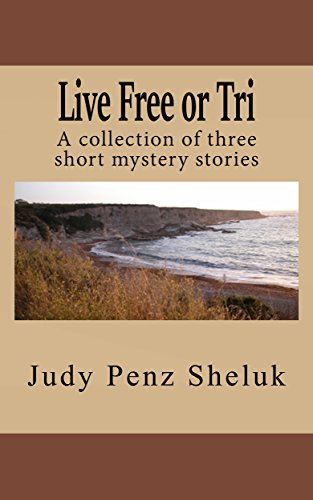 Live free or tri a collection of three short mystery stories live free or tri a collection of three short mystery stories by sheluk fandeluxe Choice Image