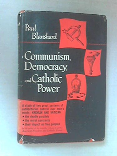 Communism, Democracy, And Catholic Power by Paul Blanshard