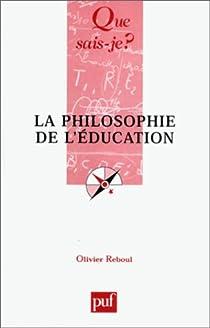 La philosophie de l'éducation  par Reboul