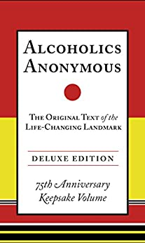 Alcoholics Anonymous: The Original Text of the Life-Changing Landmark, Deluxe Edition by [W., Bill]