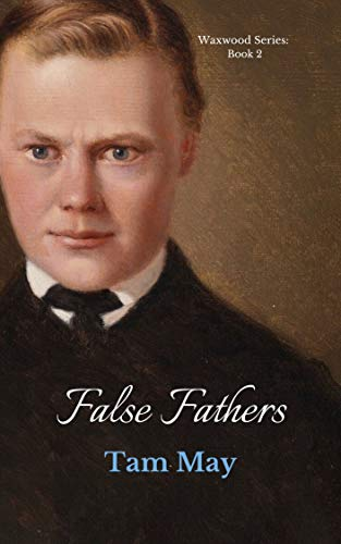 False Fathers: Waxwood Series: Book 2 by [May, Tam]