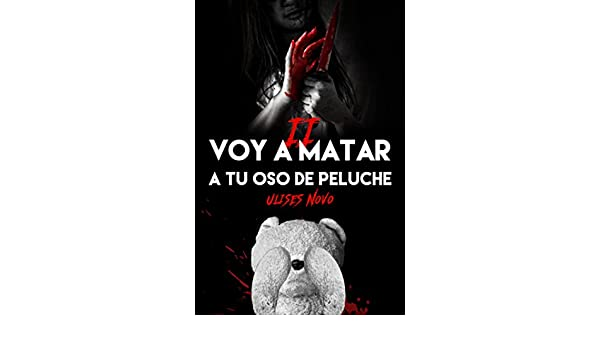 Voy a matar a tu oso de peluche II (2ª Entrega) (Spanish Edition) - Kindle edition by Ulises Novo. Literature & Fiction Kindle eBooks @ Amazon.com.