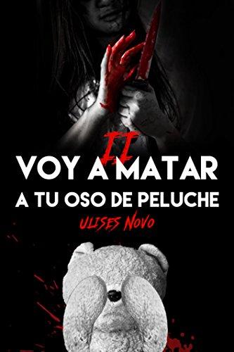 Voy a matar a tu oso de peluche II (2ª Entrega) (Spanish Edition