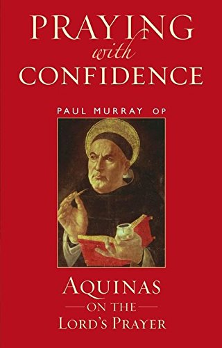 Download Praying with Confidence: Aquinas on the Lord's Prayer PDF ePub ebook