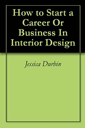 how to start a career or business in interior design