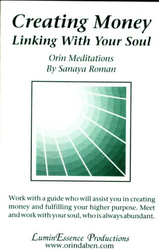 Creating Money: Linking with Your Soul. Orin Meditations