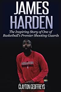James Harden: The Inspiring Story of One of Basketball's Premier Shooting Guards