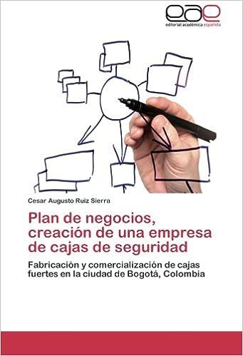 Plan de negocios, creación de una empresa de cajas de seguridad: Fabricación y comercialización de cajas fuertes en la ciudad de Bogotá, Colombia (Spanish ...
