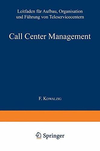Call Center Management: Leitfaden für Aufbau, Organisation und Führung von Teleservicecentern
