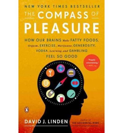 By Linden, David J. ( Author ) [ The Compass of Pleasure: How Our Brains Make Fatty Foods, Orgasm, Exercise, Marijuana, Generosity, Vodka, Learning, and Gambling Feel So Good By Apr-2012 Paperback Broché David J. Linden Penguin Books Apr-2012 B01DHF4F00