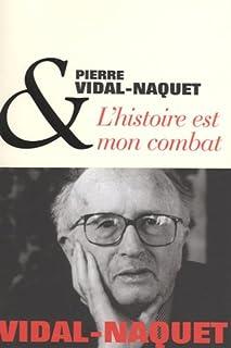 L'histoire est mon combat : entretiens avec Dominique Bourel et Hélène Monsacré, Vidal-Naquet, Pierre
