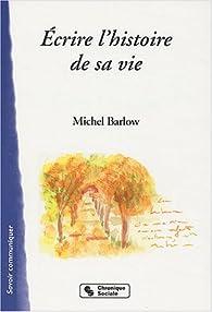 Ecrire l'histoire de sa vie par Michel Barlow