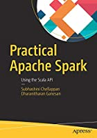 Practical Apache Spark: Using the Scala API Front Cover