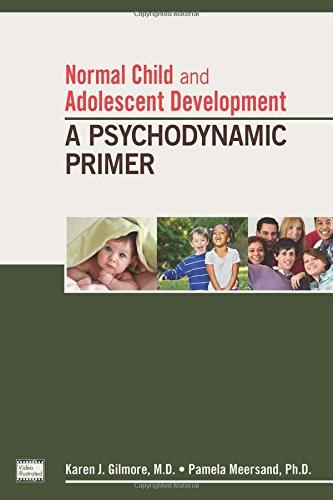 Normal Child and Adolescent Development: A Psychodynamic Primer