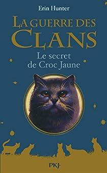 La guerre des clans, hors-série :  Le secret de Croc Jaune par Hunter
