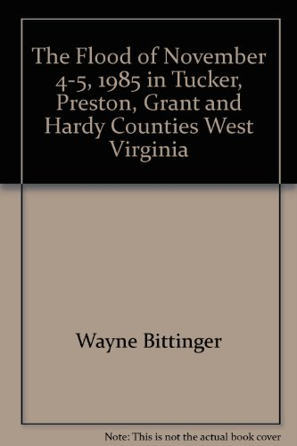 THE FLOOD OF NOVEMBER 4-5, 1985 In Tucker, Preston, Grant and Hardy Counties West Virginia