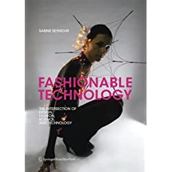Fashionable Technology: The Intersection of Design, Fashion, Science and Technology