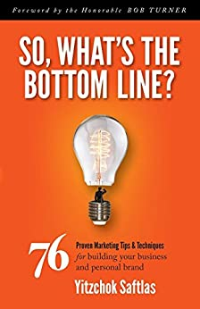 So, What's the Bottom Line?: 76 Proven Marketing Tips ...