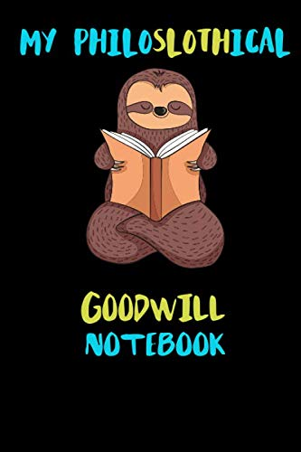 My Philoslothical Goodwill Notebook: Blank Lined Notebook Journal Gift Idea For (Lazy) Sloth Spirit Animal Lovers