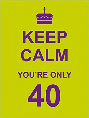 Keep Calm You're Only 40: Amazon co uk:  : 9781849532228: Books