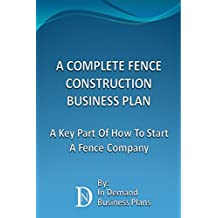 A Complete Fence Construction Business Plan: A Key Part Of How To Start A Fence Company