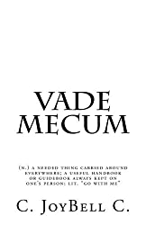 Vade Mecum: (n.) a needed thing carried around everywhere; a useful handbook or guidebook always kept on one's person; lit.