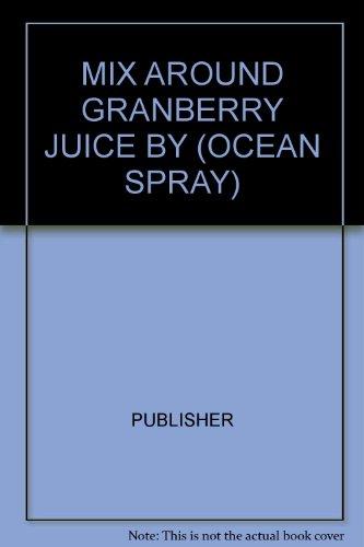 MIX AROUND GRANBERRY JUICE BY (OCEAN SPRAY)