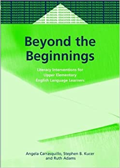 Beyond the Beginnings: Literacy Interventions for Upper Elementary English Language Learners (Bilingual Education and Bilingualism, 46) by Carrasquillo Angela (2004-05-13)
