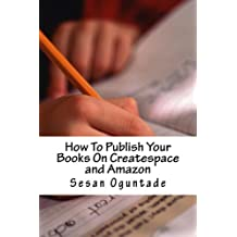 How To Publish Your Books On Createspace and Amazon