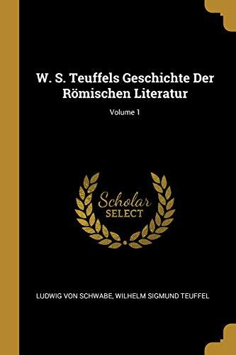 W. S. Teuffels Geschichte Der Römischen Literatur; Volume 1 (German Edition)