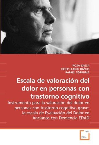 Escala de valoracin del dolor en personas con trastorno cognitivo: Instrumento para la valoracin del dolor en personas con trastorno cognitivo ... del Dolor en Ancianos con Demencia EDAD