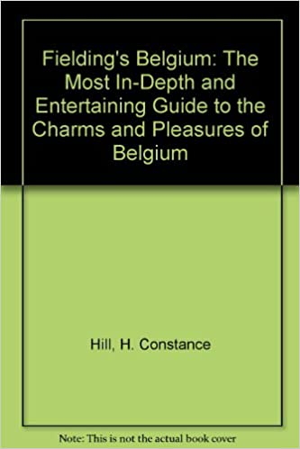 Free Epub Fielding's Belgium: The Most In-Depth and Entertaining Guide to the Charms and Pleasures of Belgium