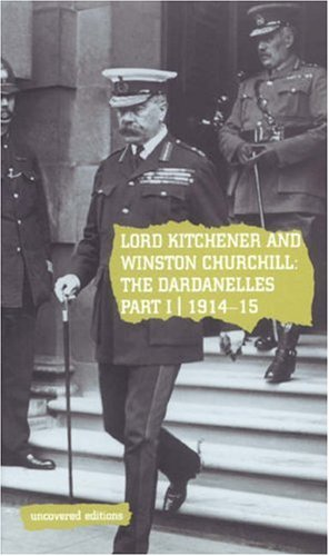 Download Lord Kitchener and Winston Churchill: The Dardanelles Commission Part I, 1914-15 (Uncovered Editions) (Pt. 1) ebook