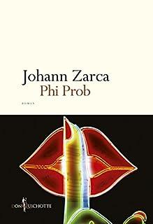 Phi Prob : roman, Zarca, Johann
